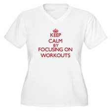 Keep Calm by focusing on Workout Plus Size T-Shirt
