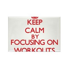 Keep Calm by focusing on Workouts Magnets