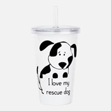 I love my rescue Dog Pet Humor Quote Acrylic Doubl