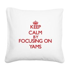 Keep Calm by focusing on Yams Square Canvas Pillow