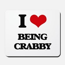 I love Being Crabby Mousepad