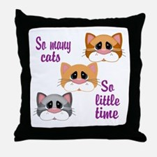 So Many Cats So Little Time Throw Pillow