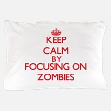 Keep Calm by focusing on Zombies Pillow Case