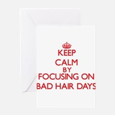 Keep Calm by focusing on Bad Hair D Greeting Cards