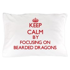 Keep Calm by focusing on Bearded Drago Pillow Case