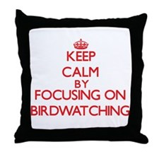 Keep Calm by focusing on Birdwatching Throw Pillow
