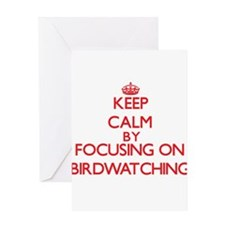 Keep Calm by focusing on Birdwatchi Greeting Cards