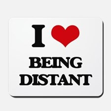 I Love Being Distant Mousepad