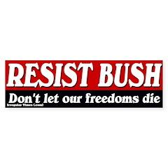 Resist Bush Bumper Bumper Sticker