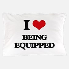 I love Being Equipped Pillow Case