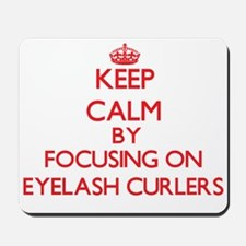 Keep Calm by focusing on Eyelash Curlers Mousepad