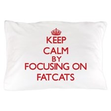 Keep Calm by focusing on Fatcats Pillow Case