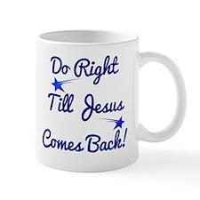 Do Right Till Jesus Comes Back Mug