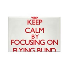 Keep Calm by focusing on Flying Blind Magnets