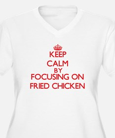 Keep Calm by focusing on Fried C Plus Size T-Shirt