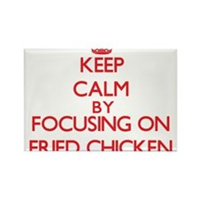 Keep Calm by focusing on Fried Chicken Magnets