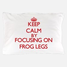 Keep Calm by focusing on Frog Legs Pillow Case