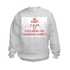 Keep Calm by focusing on Hawaiian Sweatshirt