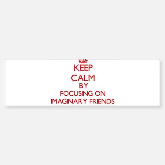 Keep Calm by focusing on Imaginary Bumper Bumper Bumper Sticker