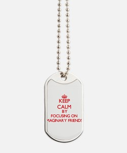 Keep Calm by focusing on Imaginary Friend Dog Tags