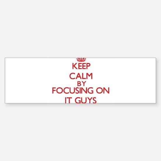 Keep Calm by focusing on It Guys Bumper Bumper Bumper Sticker