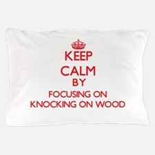 Keep Calm by focusing on Knocking On W Pillow Case