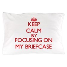 Keep Calm by focusing on My Briefcase Pillow Case