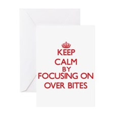 Keep Calm by focusing on Over Bites Greeting Cards