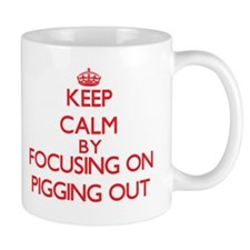 Keep Calm by focusing on Pigging Out Mugs