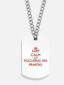 Keep Calm by focusing on Pinatas Dog Tags