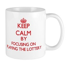 Keep Calm by focusing on Playing The Lottery Mugs