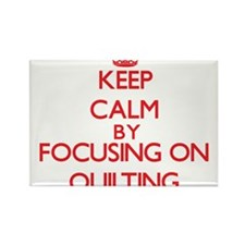 Keep Calm by focusing on Quilting Magnets