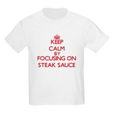 Keep Calm by focusing on Steak Sauce T-Shirt