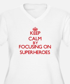 Keep Calm by focusing on Superhe Plus Size T-Shirt