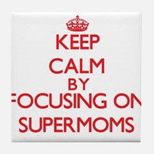 Keep Calm by focusing on Supermoms Tile Coaster