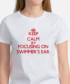 Keep Calm by focusing on Swimmer'S Ear T-Shirt