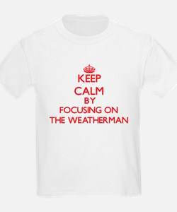 Keep Calm by focusing on The Weatherman T-Shirt