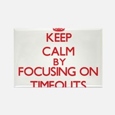 Keep Calm by focusing on Timeouts Magnets