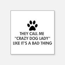 They call me crazy dog lady Sticker