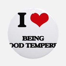I Love Being Good Tempered Ornament (Round)