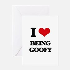 I Love Being Goofy Greeting Cards