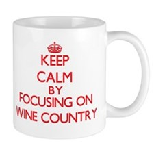 Keep Calm by focusing on Wine Country Mugs
