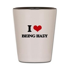 I Love Being Hazy Shot Glass