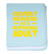 Cleverly Disguised As A Responsible A baby blanket