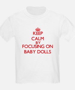 Keep Calm by focusing on Baby Dolls T-Shirt