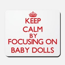 Keep Calm by focusing on Baby Dolls Mousepad