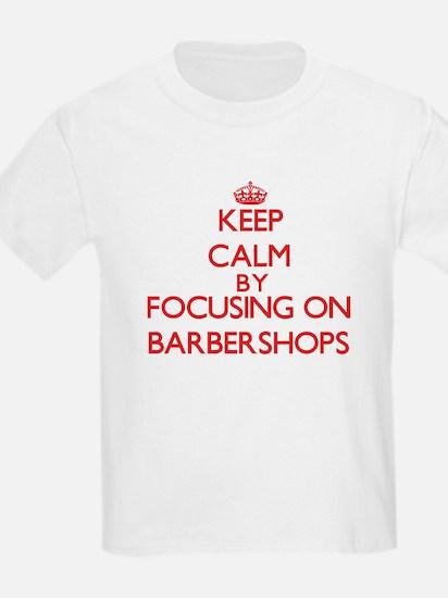 Keep Calm by focusing on Barbershops T-Shirt