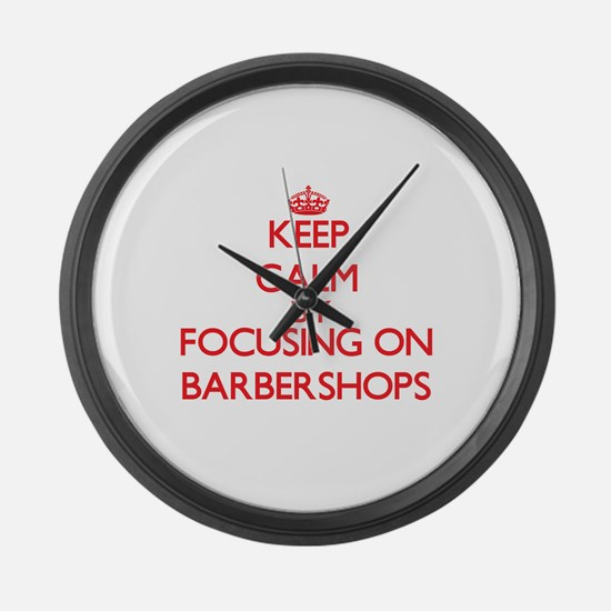 Keep Calm by focusing on Barbersh Large Wall Clock