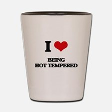 I Love Being Hot-Tempered Shot Glass