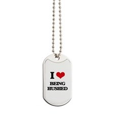 I Love Being Hushed Dog Tags